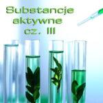 Substancje aktywne – właściwości zastosowanie w kosmetologii cz. III